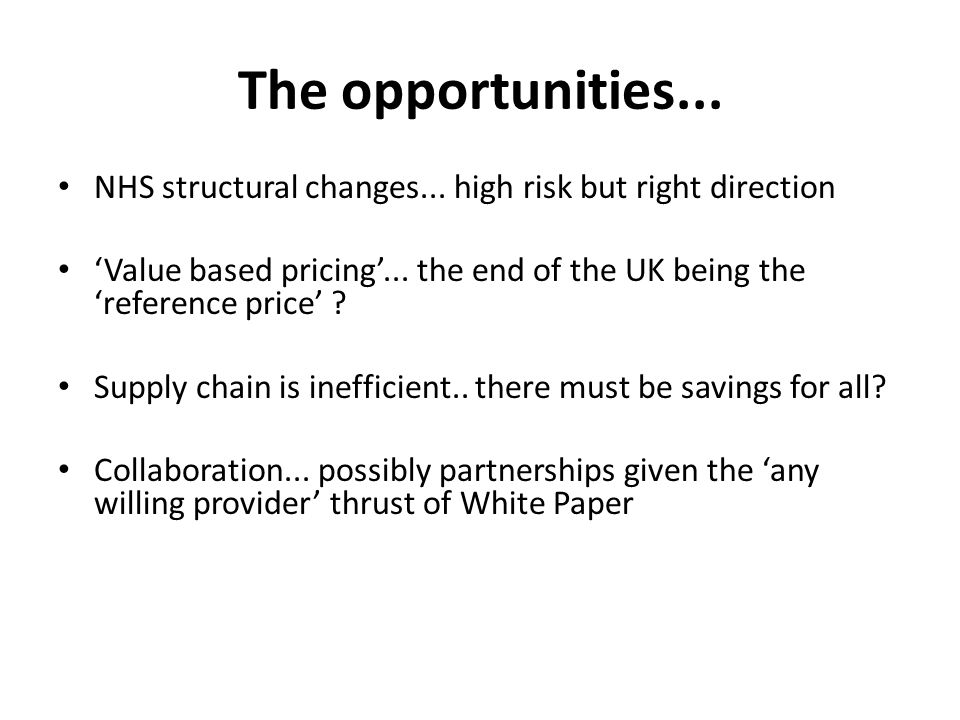The opportunities... NHS structural changes...