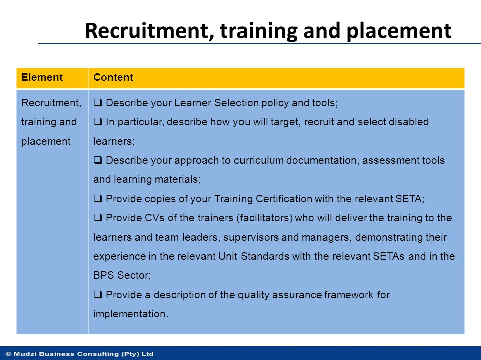 Recruitment, training and placement ElementContent Recruitment, training and placement  Describe your Learner Selection policy and tools;  In partic