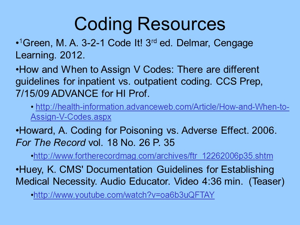 Coding Resources 1 Green, M. A. 3-2-1 Code It! 3 rd ed. Delmar, Cengage Learning. 2012. How and When to Assign V Codes: There are different guidelines