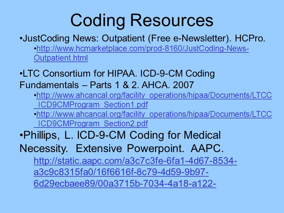 Coding Resources JustCoding News: Outpatient (Free e-Newsletter). HCPro. http://www.hcmarketplace.com/prod-8160/JustCoding-News- Outpatient.htmlhttp:/