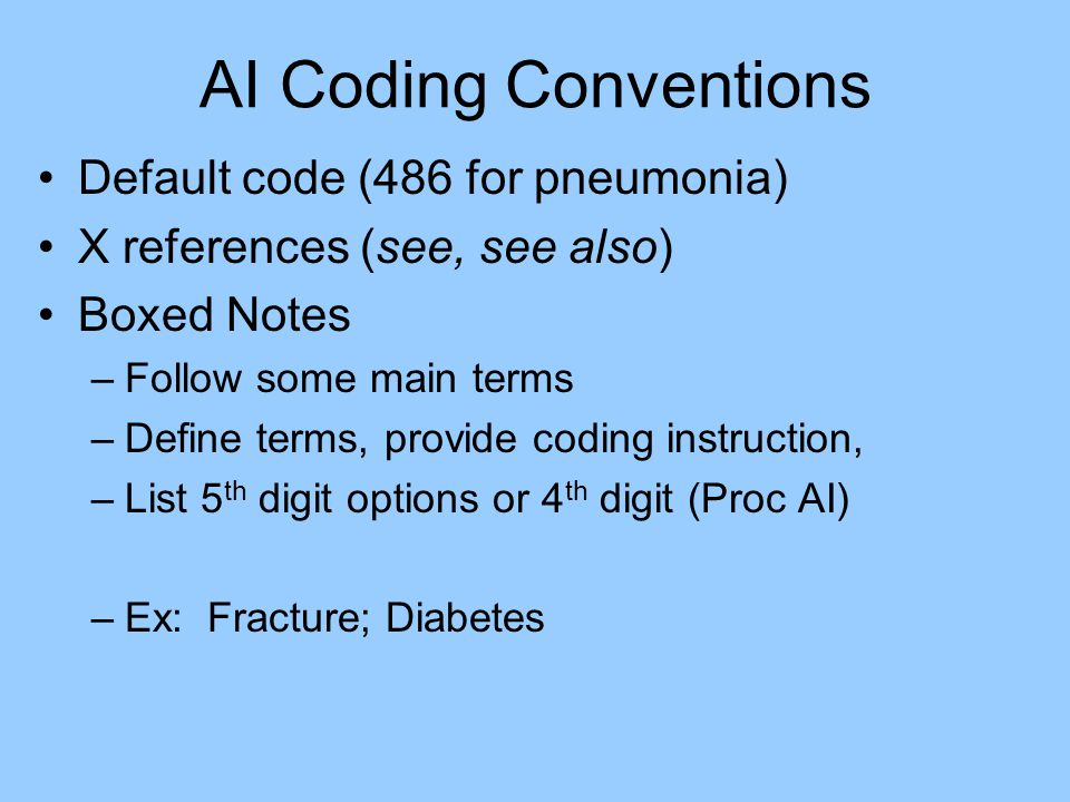 AI Coding Conventions Default code (486 for pneumonia) X references (see, see also) Boxed Notes –Follow some main terms –Define terms, provide coding