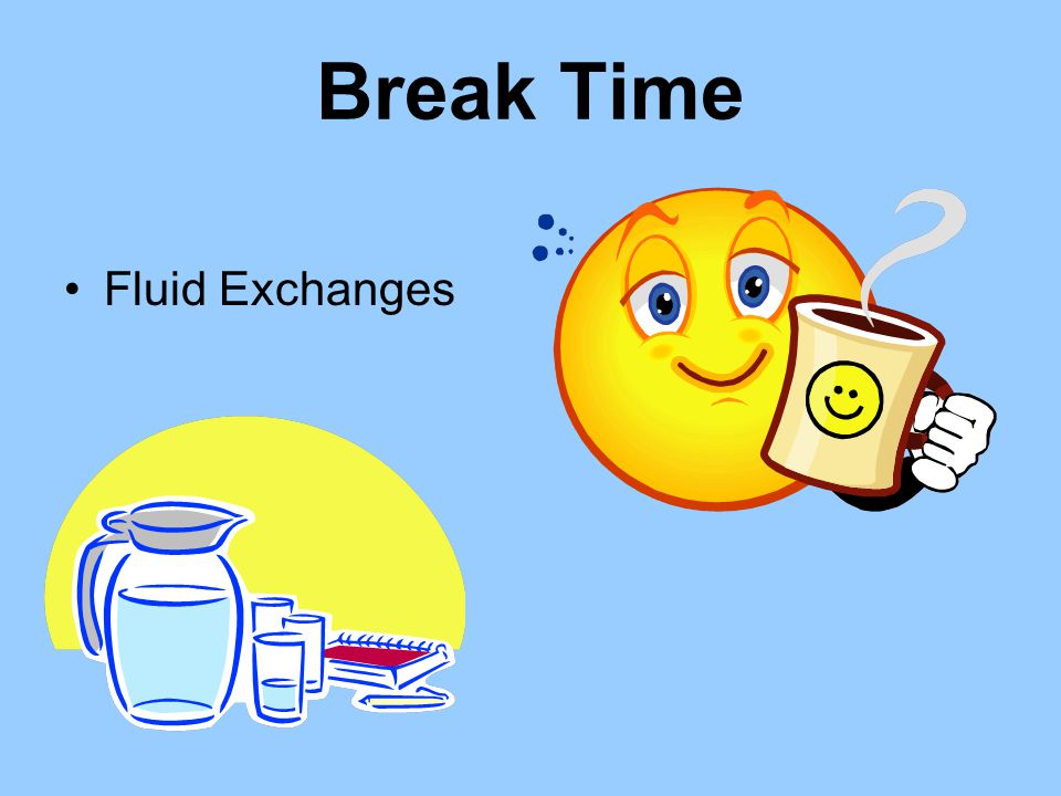 Break Time Fluid Exchanges