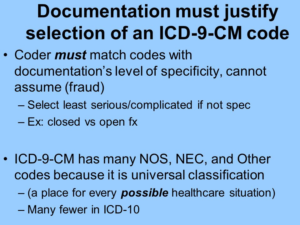 Documentation must justify selection of an ICD-9-CM code Coder must match codes with documentation's level of specificity, cannot assume (fraud) –Sele