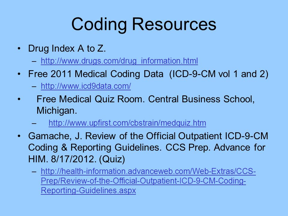 Coding Resources Drug Index A to Z. –http://www.drugs.com/drug_information.htmlhttp://www.drugs.com/drug_information.html Free 2011 Medical Coding Dat