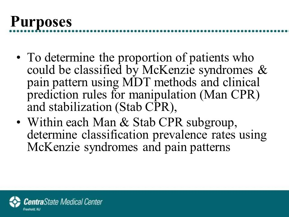 Purposes To determine the proportion of patients who could be classified by McKenzie syndromes & pain pattern using MDT methods and clinical prediction rules for manipulation (Man CPR) and stabilization (Stab CPR), Within each Man & Stab CPR subgroup, determine classification prevalence rates using McKenzie syndromes and pain patterns