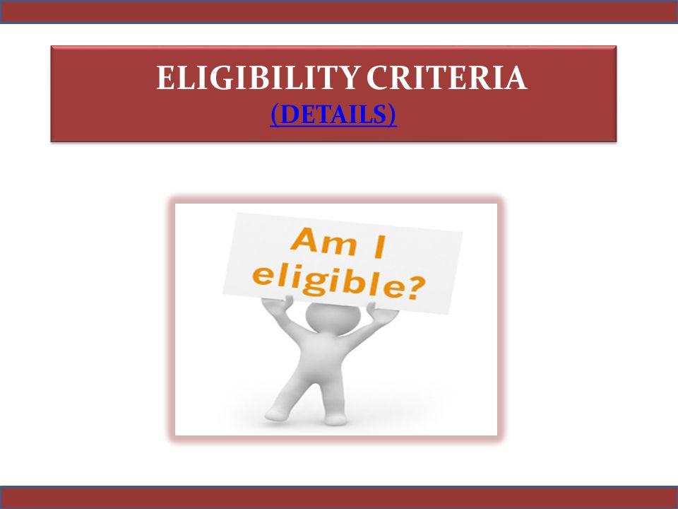 ELIGIBILITY CRITERIA (DETAILS) ELIGIBILITY CRITERIA (DETAILS)
