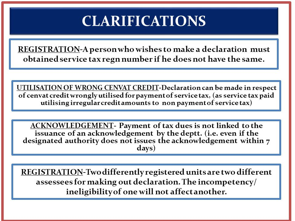 REGISTRATION-A person who wishes to make a declaration must obtained service tax regn number if he does not have the same.