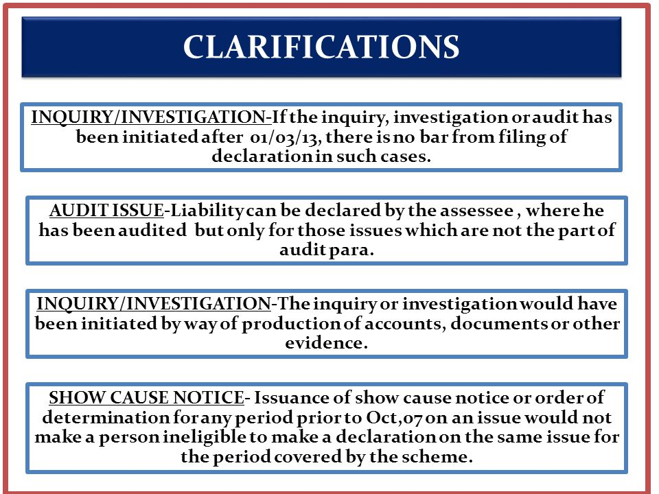 INQUIRY/INVESTIGATION-If the inquiry, investigation or audit has been initiated after 01/03/13, there is no bar from filing of declaration in such cases.