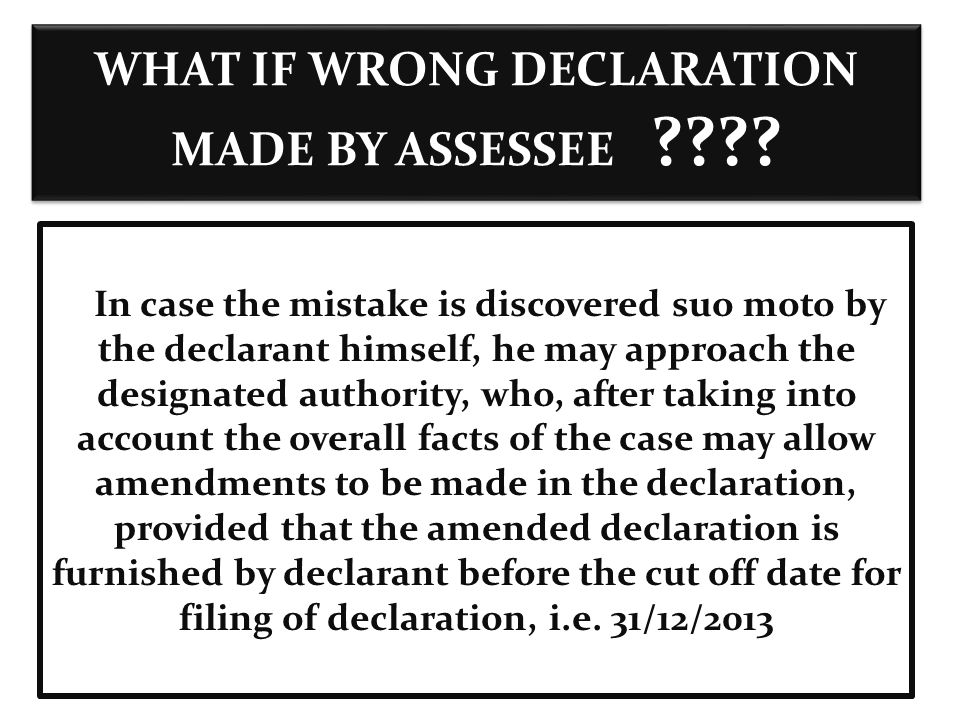 WHAT IF WRONG DECLARATION MADE BY ASSESSEE ???.
