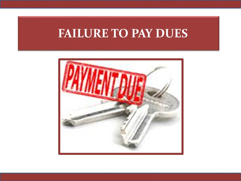 FAILURE TO PAY DUES