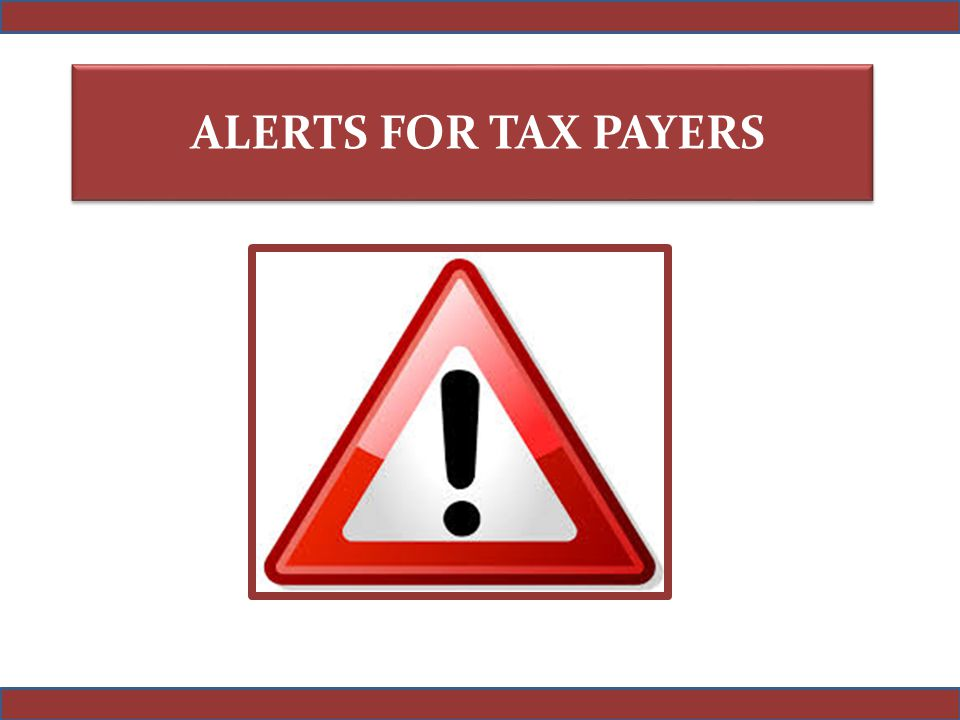 ALERTS FOR TAX PAYERS