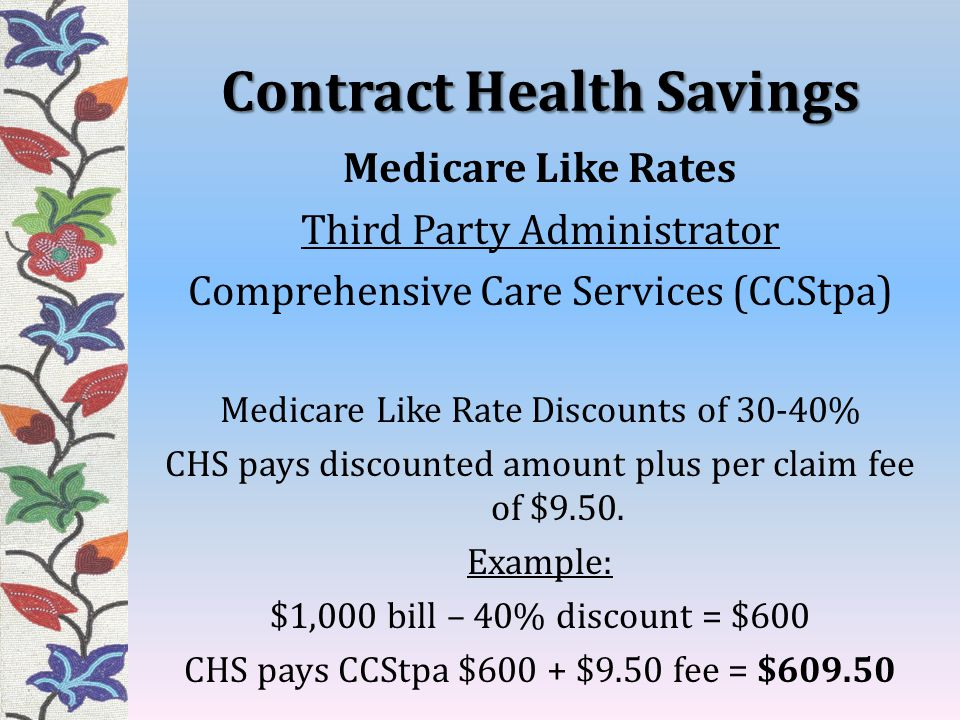 Contract Health Savings Medicare Like Rates Third Party Administrator Comprehensive Care Services (CCStpa) Medicare Like Rate Discounts of 30-40% CHS