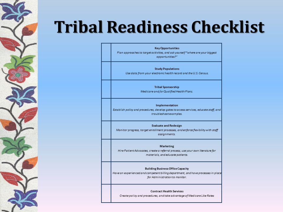 Tribal Readiness Checklist Key Opportunities Plan approaches to target activities, and ask yourself where are your biggest opportunities? Study Populations Use data from your electronic health record and the U.S.