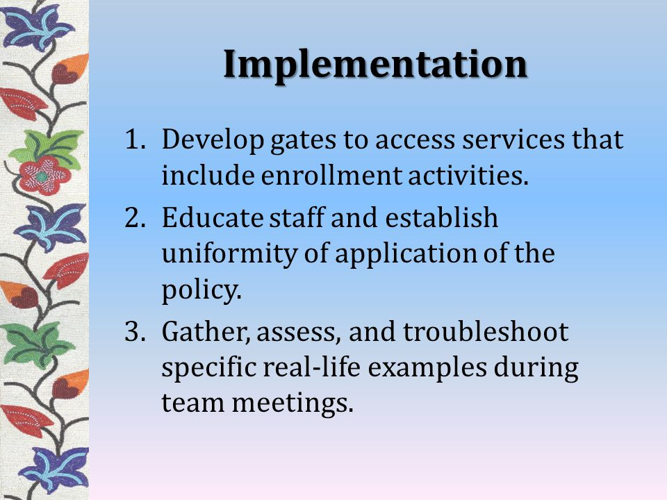 Implementation 1.Develop gates to access services that include enrollment activities.