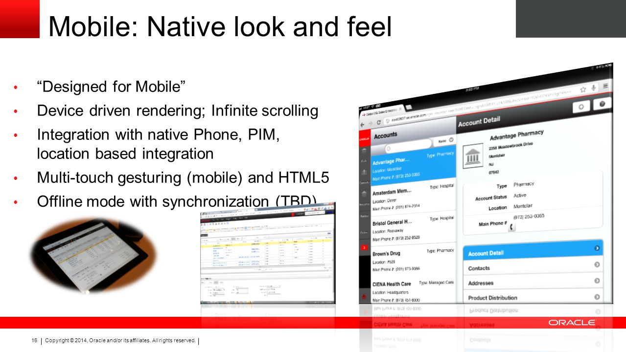 "Copyright © 2014, Oracle and/or its affiliates. All rights reserved. 16 Mobile: Native look and feel ""Designed for Mobile"" Device driven rendering; In"