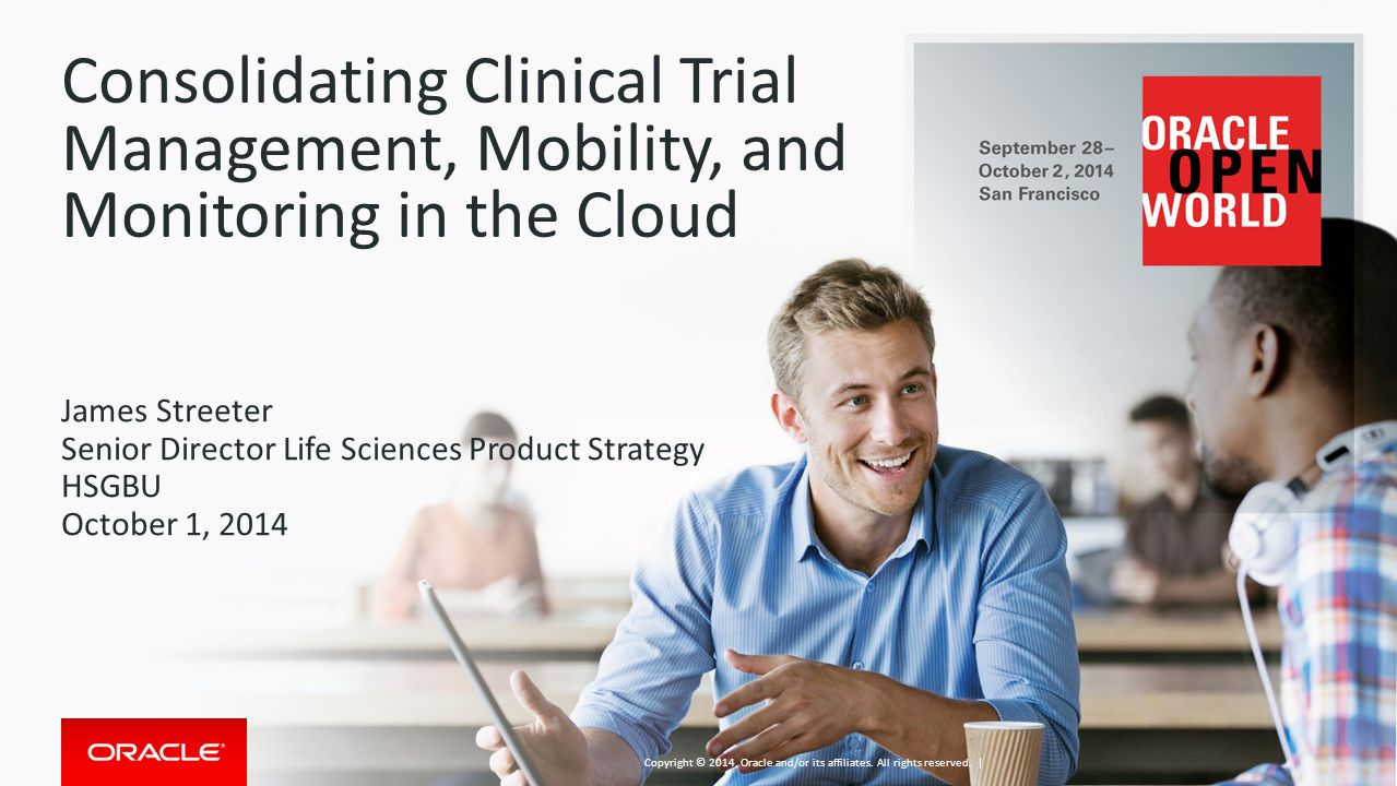 Consolidating Clinical Trial Management, Mobility, and Monitoring in the Cloud James Streeter Senior Director Life Sciences Product Strategy HSGBU Oct