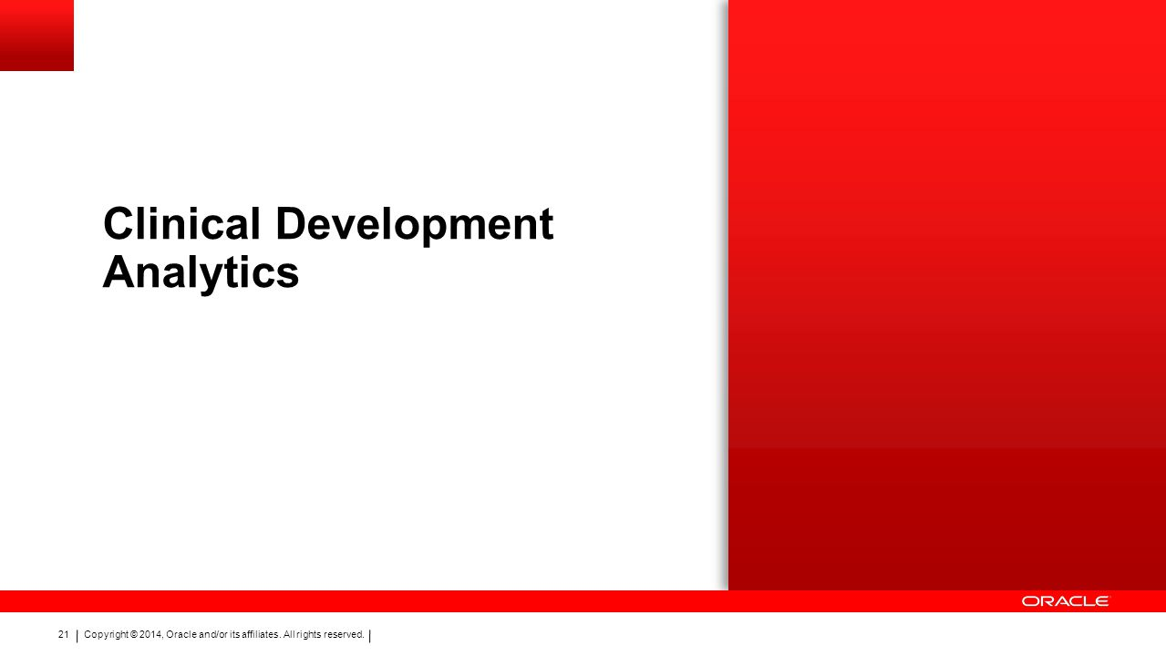 Copyright © 2014, Oracle and/or its affiliates. All rights reserved. 21 Clinical Development Analytics