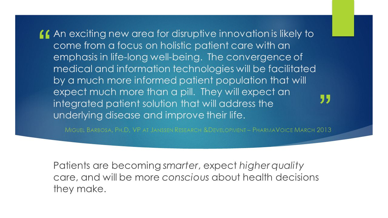 """ "" An exciting new area for disruptive innovation is likely to come from a focus on holistic patient care with an emphasis in life-long well-being. T"