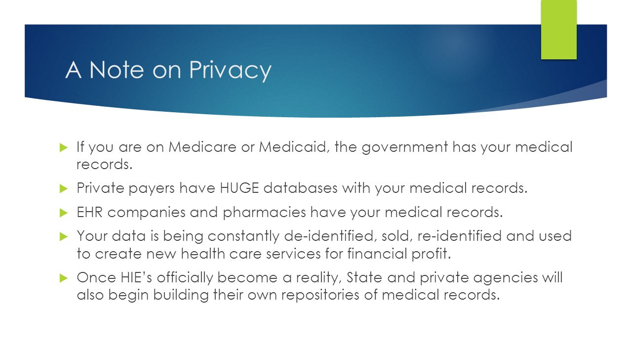A Note on Privacy  If you are on Medicare or Medicaid, the government has your medical records.  Private payers have HUGE databases with your medica