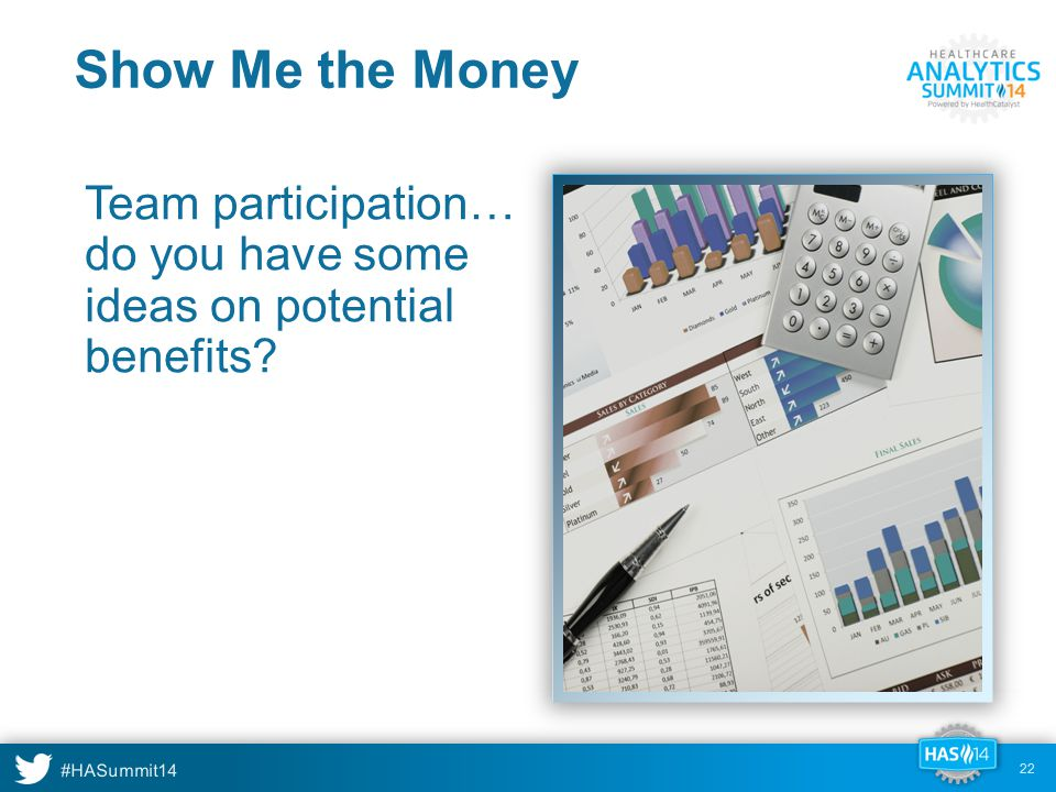 #HASummit14 Show Me the Money Team participation… do you have some ideas on potential benefits? 22