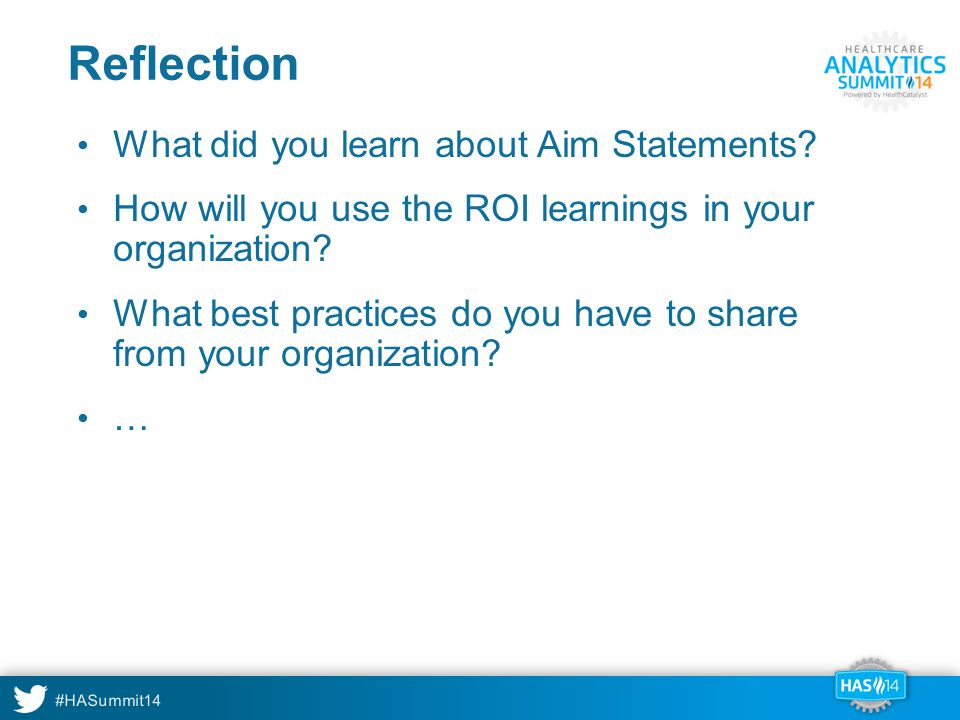 #HASummit14 Reflection What did you learn about Aim Statements? How will you use the ROI learnings in your organization? What best practices do you ha