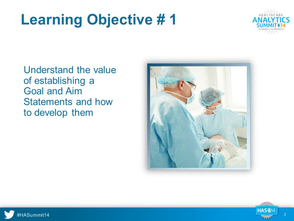 #HASummit14 Learning Objective # 1 Understand the value of establishing a Goal and Aim Statements and how to develop them 3