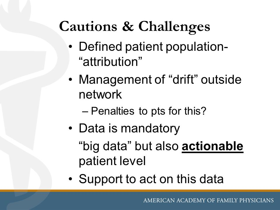 """Cautions & Challenges Defined patient population- """"attribution"""" Management of """"drift"""" outside network –Penalties to pts for this? Data is mandatory """"b"""