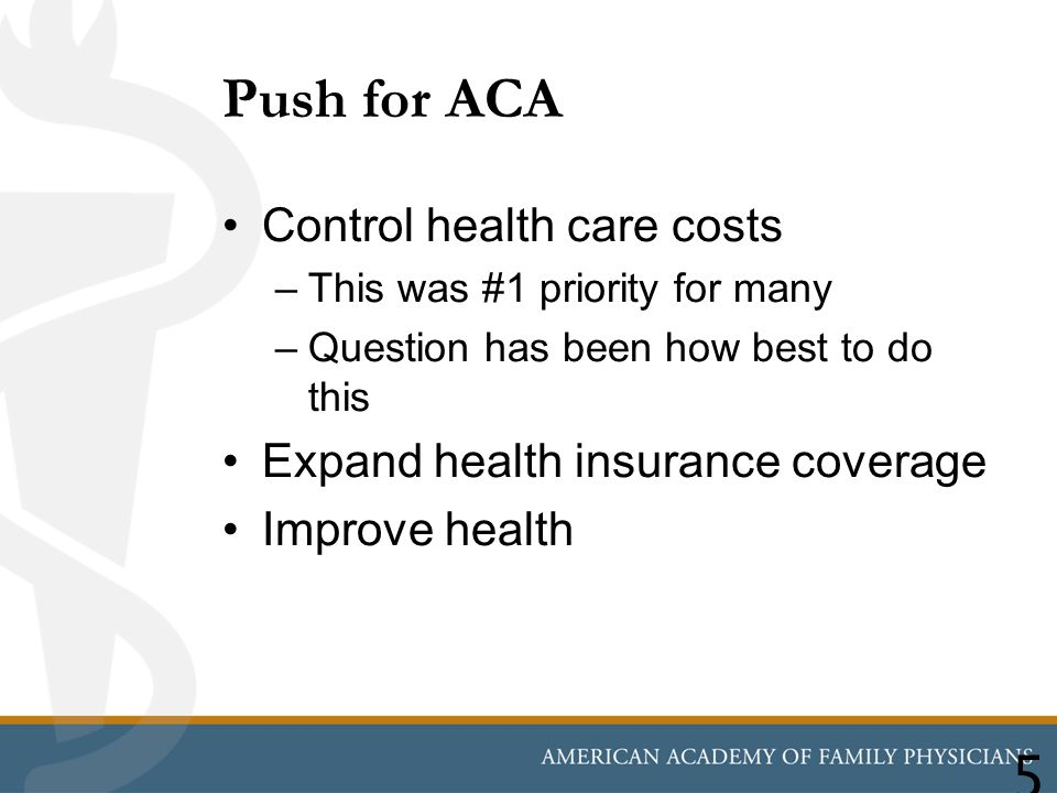 Control health care costs –This was #1 priority for many –Question has been how best to do this Expand health insurance coverage Improve health Push f