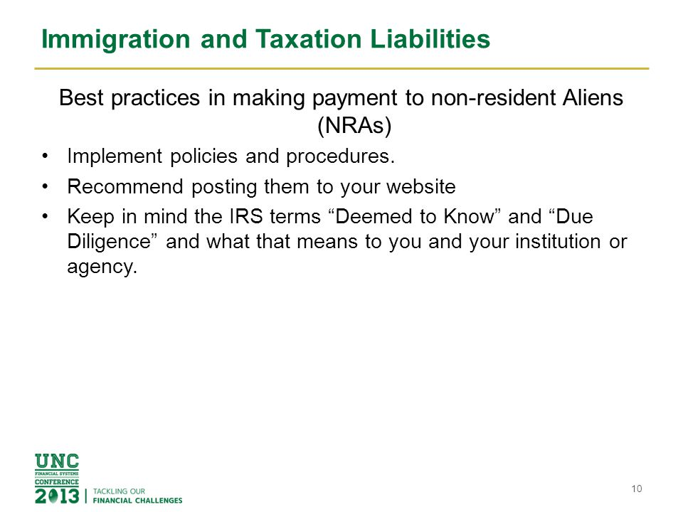 Immigration and Taxation Liabilities Best practices in making payment to non-resident Aliens (NRAs) Implement policies and procedures.