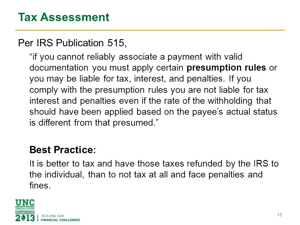 Tax Assessment Per IRS Publication 515, if you cannot reliably associate a payment with valid documentation you must apply certain presumption rules or you may be liable for tax, interest, and penalties.