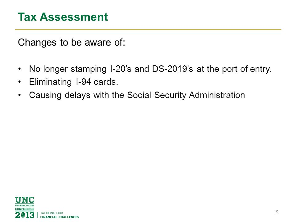 Tax Assessment Changes to be aware of: No longer stamping I-20's and DS-2019's at the port of entry. Eliminating I-94 cards. Causing delays with the S