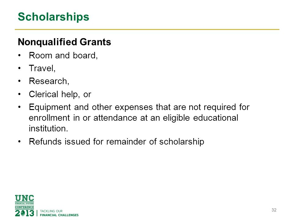 Scholarships Nonqualified Grants Room and board, Travel, Research, Clerical help, or Equipment and other expenses that are not required for enrollment
