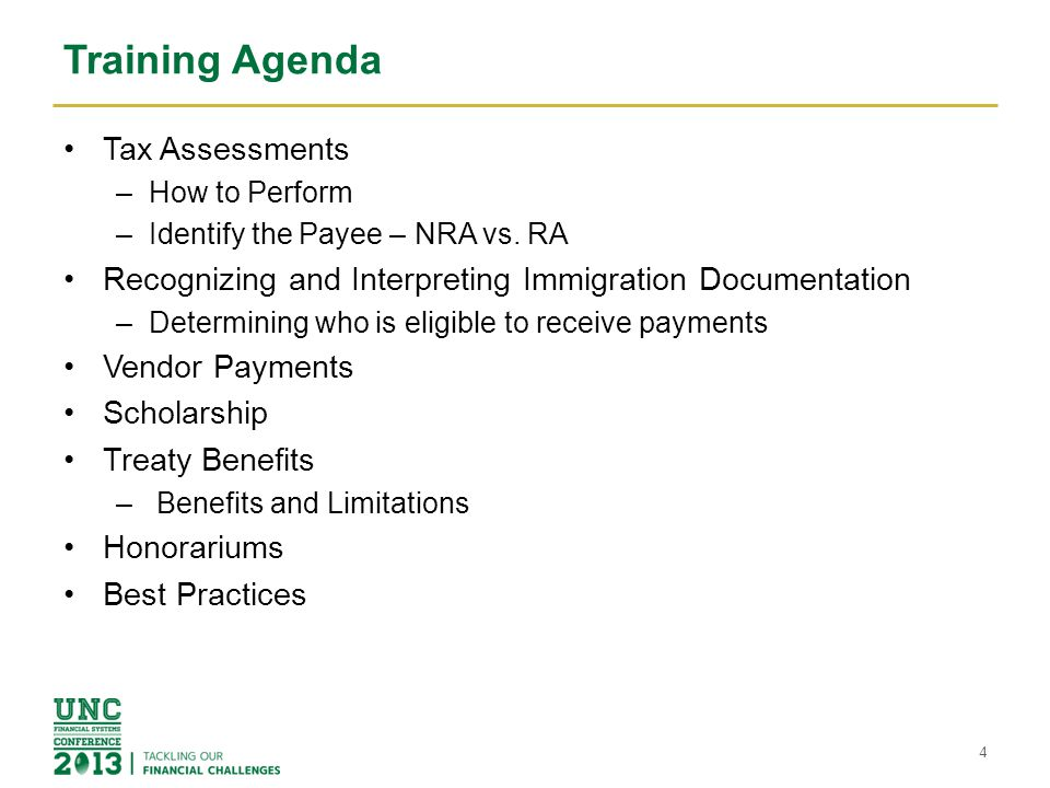 Training Agenda Tax Assessments –How to Perform –Identify the Payee – NRA vs. RA Recognizing and Interpreting Immigration Documentation –Determining w