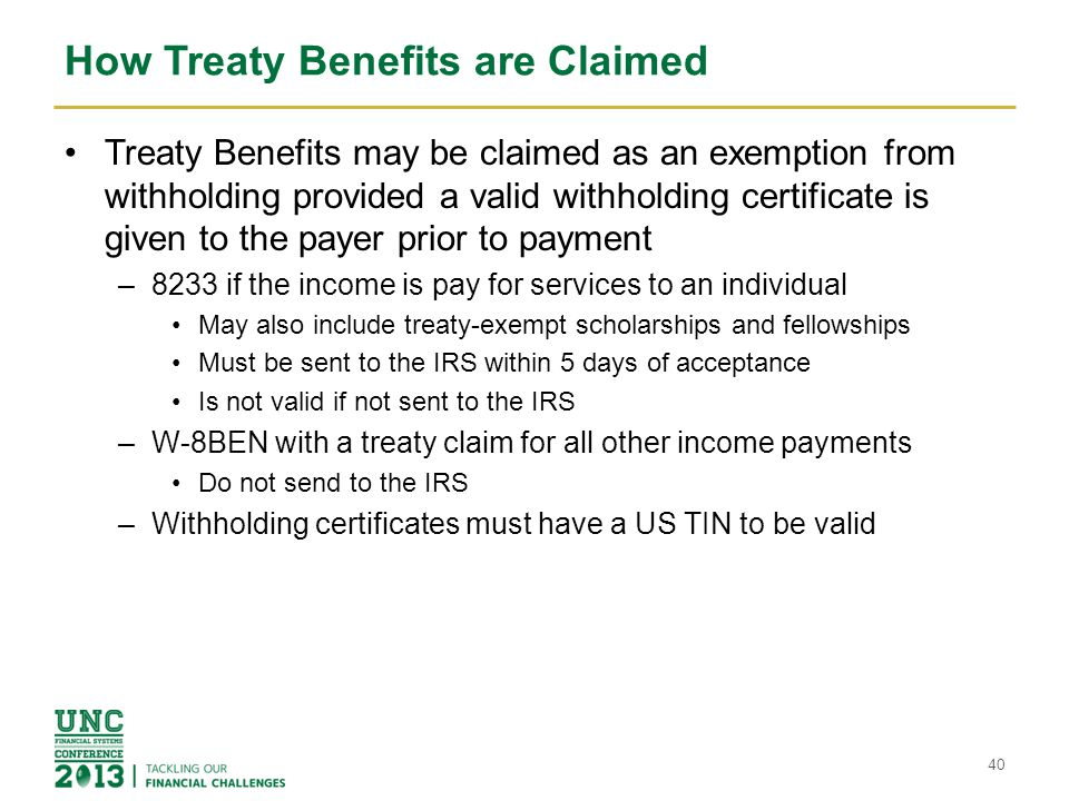 How Treaty Benefits are Claimed Treaty Benefits may be claimed as an exemption from withholding provided a valid withholding certificate is given to t
