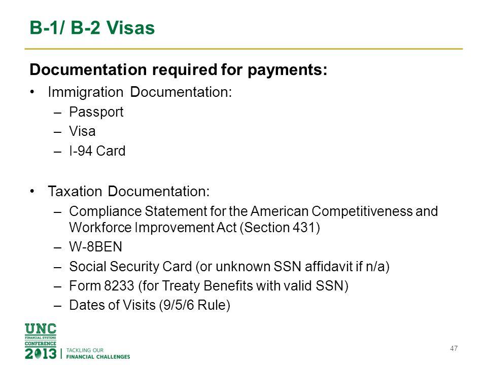 B-1/ B-2 Visas Documentation required for payments: Immigration Documentation: –Passport –Visa –I-94 Card Taxation Documentation: –Compliance Statemen