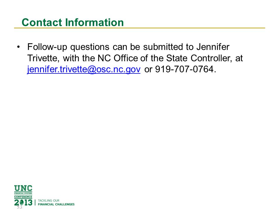 Contact Information Follow-up questions can be submitted to Jennifer Trivette, with the NC Office of the State Controller, at jennifer.trivette@osc.nc