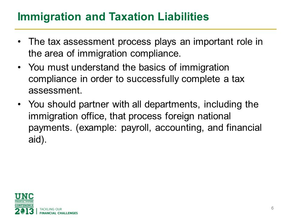 Immigration and Taxation Liabilities The tax assessment process plays an important role in the area of immigration compliance. You must understand the