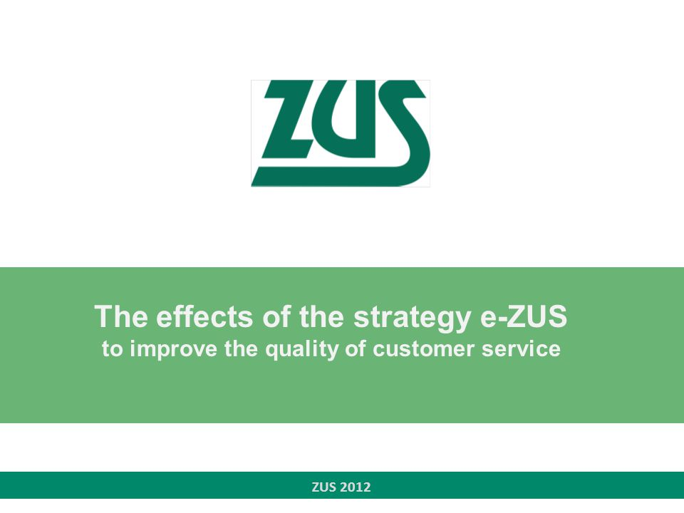 ZUS 2012 The effects of the strategy e-ZUS to improve the quality of customer service