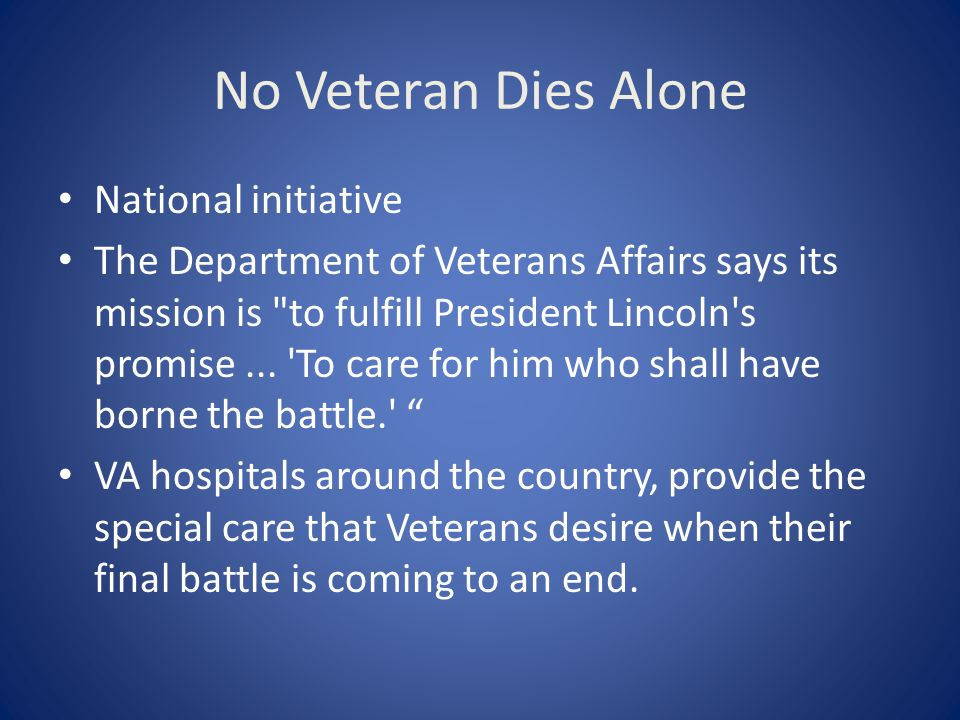 No Veteran Dies Alone National initiative The Department of Veterans Affairs says its mission is