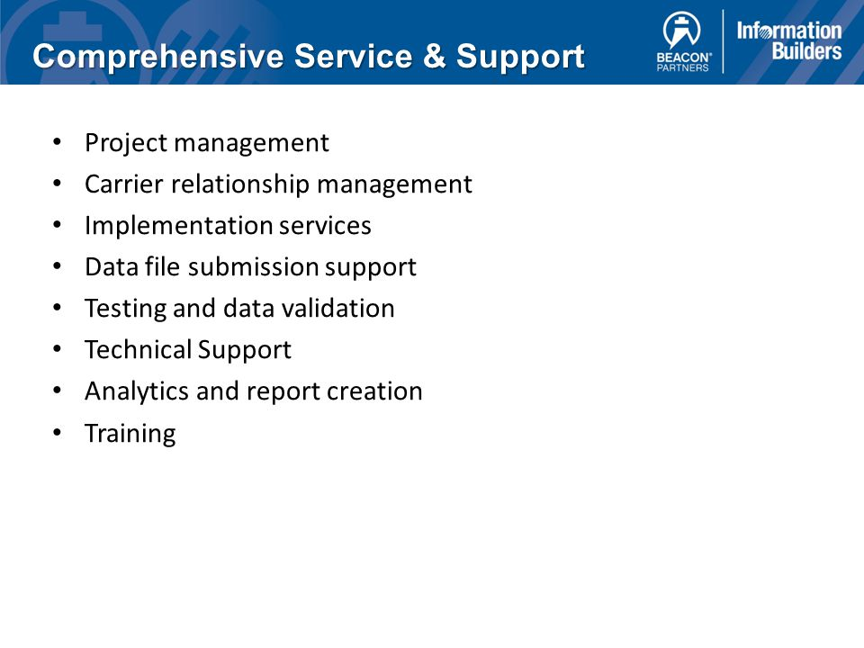 Project management Carrier relationship management Implementation services Data file submission support Testing and data validation Technical Support Analytics and report creation Training Comprehensive Service & Support