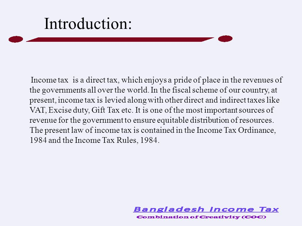 Introduction: Income tax is a direct tax, which enjoys a pride of place in the revenues of the governments all over the world. In the fiscal scheme of