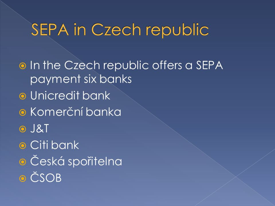 In the Czech republic offers a SEPA payment six banks  Unicredit bank  Komerční banka  J&T  Citi bank  Česká spořitelna  ČSOB