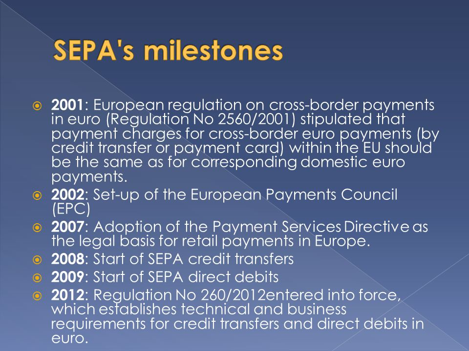  2001 : European regulation on cross-border payments in euro (Regulation No 2560/2001) stipulated that payment charges for cross-border euro payments (by credit transfer or payment card) within the EU should be the same as for corresponding domestic euro payments.