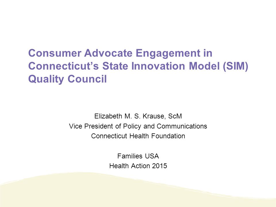 Consumer Advocate Engagement in Connecticut's State Innovation Model (SIM) Quality Council Elizabeth M.
