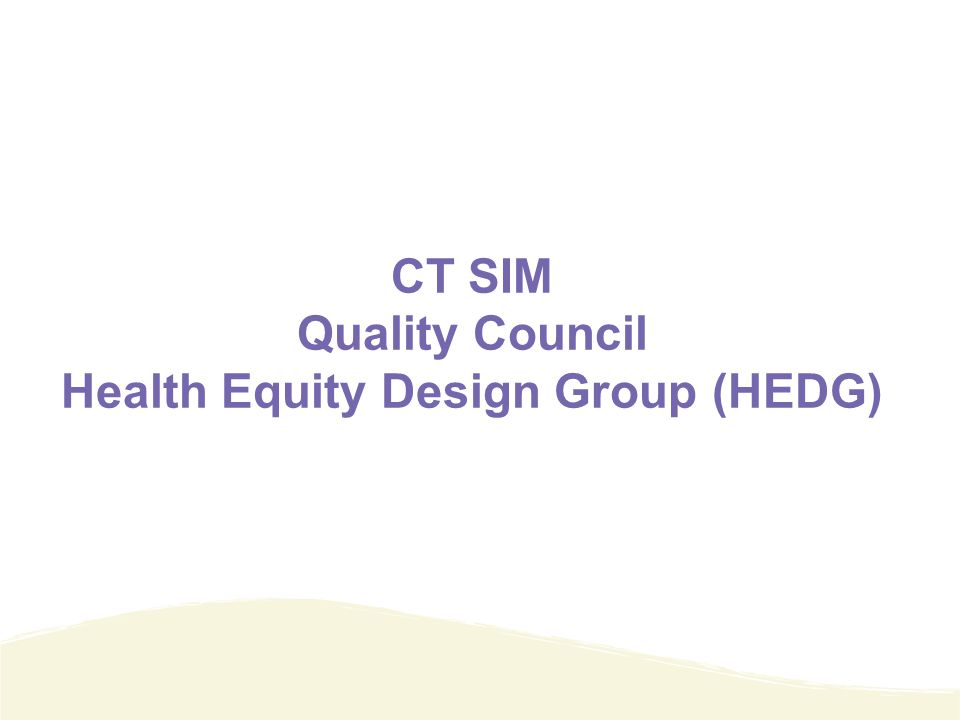 CT SIM Quality Council Health Equity Design Group (HEDG)