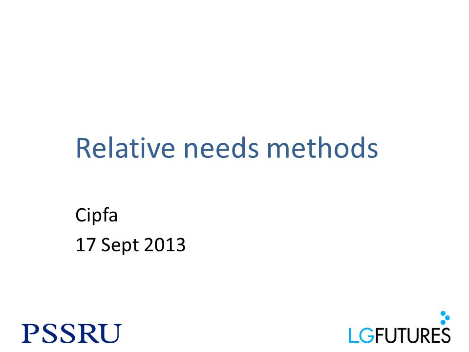 Relative needs methods Cipfa 17 Sept 2013
