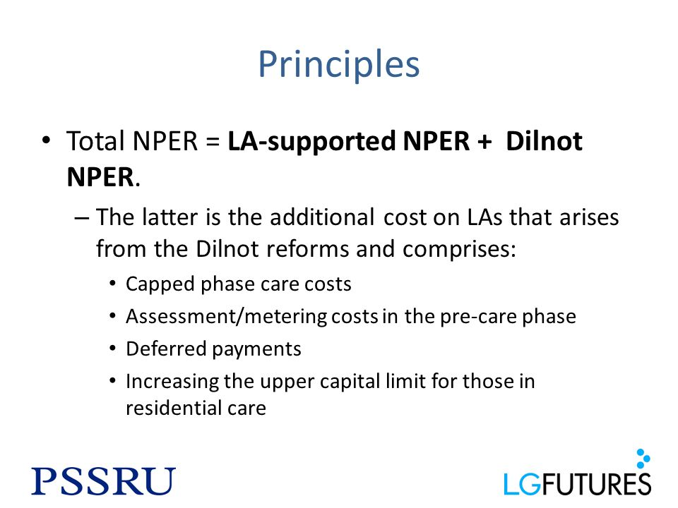Principles Total NPER = LA-supported NPER + Dilnot NPER.