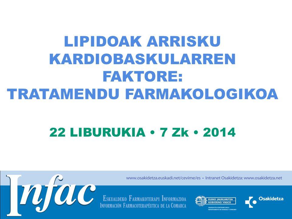 http://www.osakidetza.euskadi.net LIPIDOAK ARRISKU KARDIOBASKULARREN FAKTORE: TRATAMENDU FARMAKOLOGIKOA 22 LIBURUKIA 7 Zk 2014