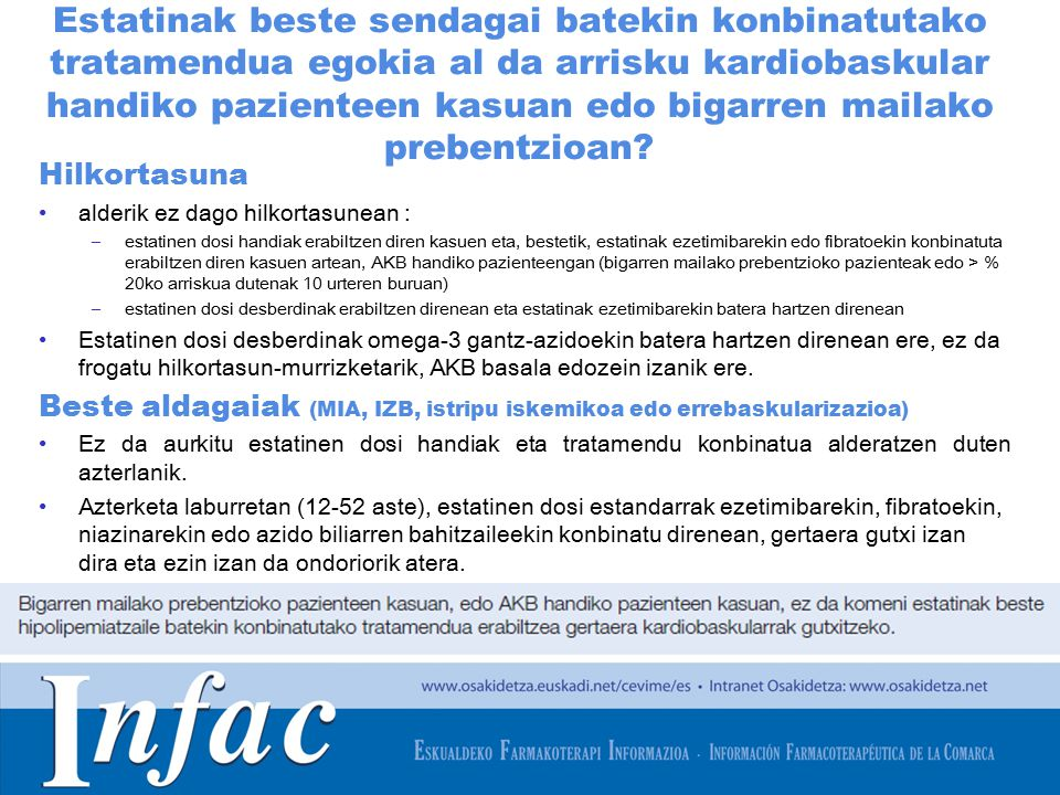 http://www.osakidetza.euskadi.net Estatinak beste sendagai batekin konbinatutako tratamendua egokia al da arrisku kardiobaskular handiko pazienteen kasuan edo bigarren mailako prebentzioan.