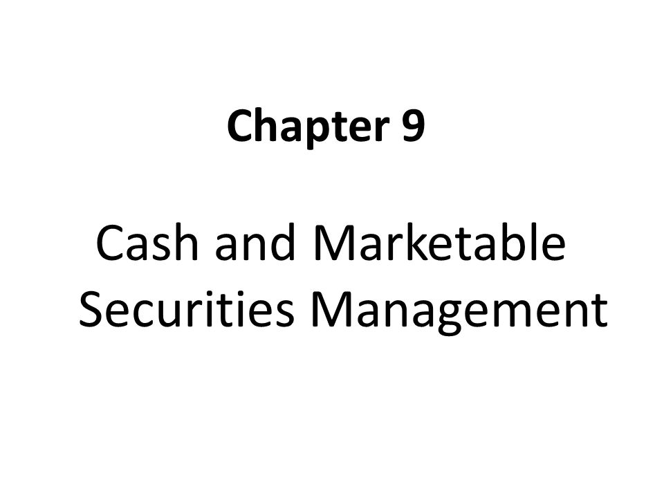 Chapter 9 Cash and Marketable Securities Management